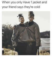 Memes, Cold, and 🤖: When you only Have 1 jacket and  your friend says they're cold tag your friends