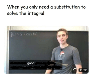 Goodmorning Thots Non Theless: When you only need a substitution to  solve the integral  good  11:22 Goodmorning Thots Non Theless