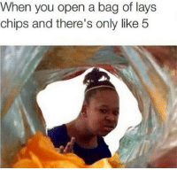 lays chips: When you open a bag of lays  chips and there's only like 5