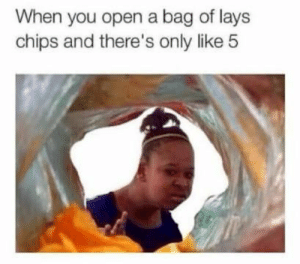 I love Christmas!: When you open a bag of lays  chips and there's only like 5 I love Christmas!