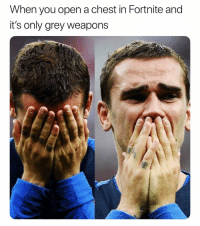 Soccer, Sports, and Grey: When you open a chest in Fortnite and  it's only grey weapons We've all been there