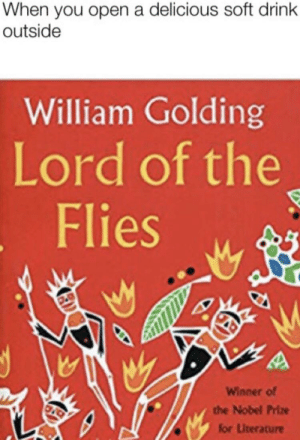 Nobel Prize, Time, and Dank Memes: When you open a delicious soft drink  outside  William Golding  Lord of the  Flies  Winner of  the Nobel Prize  for Literature GCSE English time