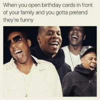 Birthday, Family, and Funny: When you open birthday cards in front  of your family and you gotta pretend  they're funny Laughing so hard to cover up that you're trying to shake out the money 😂😂