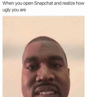 dopl3r.com - Memes - When you open Snapchat and realize how ugly you are: When you open Snapchat and realize how  ugly you are dopl3r.com - Memes - When you open Snapchat and realize how ugly you are