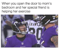 Moms, Bank, and Exercise: When you open the door to mom's  bedroom and her special friend is  helping her exercise  FOX  DXFL  RA)  CRAW  RAVENS  DANKLAND Savin' that one for the spank bank