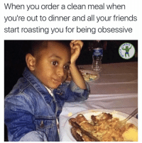 It's called macros, look it up: When you order a clean meal when  you're out to dinner and all your friends  start roasting you for being obsessive  RDIO It's called macros, look it up
