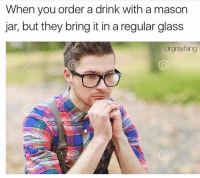 Hello darkness my old friend @drgrayfang: When you order a drink with a mason  jar, but they bring it in a regular glass  drgrayfang Hello darkness my old friend @drgrayfang