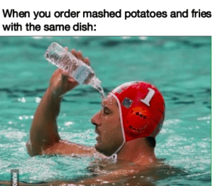I saw a fry meme yesterday, thought I'd pile on by sillydog22 FOLLOW HERE 4 MORE MEMES.: When you order mashed potatoes and fries  with the same dish:  HUMO I saw a fry meme yesterday, thought I'd pile on by sillydog22 FOLLOW HERE 4 MORE MEMES.