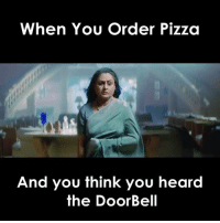 Be Like, Memes, and Pizza: When You Order Pizza  And you think you heard  the Door Bell Pizza lovers be like 🍕