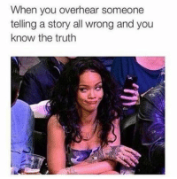 🎶 why you always lying why you always lying🎶😭😭😭 please ✋ rihanna she a savage 😭😭😭😭 petty pettyinmyownway tagafriend tuesday: When you overhear someone  telling a story all wrongand you  know the truth 🎶 why you always lying why you always lying🎶😭😭😭 please ✋ rihanna she a savage 😭😭😭😭 petty pettyinmyownway tagafriend tuesday