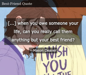 SIZZLE: [...] when you owe someone your life, can you really call them anything but your best friend?