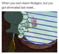 Fantasy football problems...: When you own Aaron Rodgers, but you  got eliminated last week. Fantasy football problems...