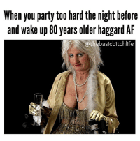 Memes, 🤖, and Afs: When you party too hard the night before  and wake up 80 years older haggard AF  athebasicbitchlife I think I just aged to grandma status 😭💀 thebasicbitchlife