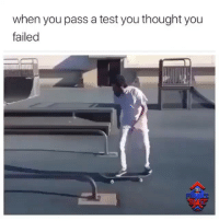 😂😂😂💯 skatermemes: when you pass a test you thought you  failed  201 😂😂😂💯 skatermemes