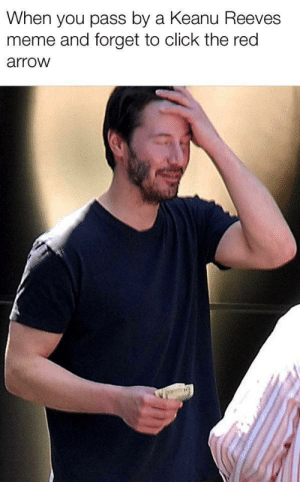 Whoopsies! Go back.: When you pass by a Keanu Reeves  meme and forget to click the red  arrow Whoopsies! Go back.