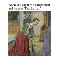 "Classical Art, Him, and Man: When you pay him a compliment  and he says ""Thanks man  I1 Thanks man"