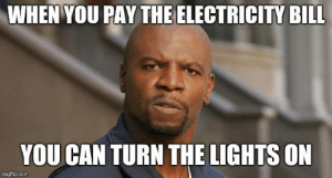 Dank, Memes, and Target: WHEN YOU PAY THE ELECTRICITY BILL  YOU CAN TURN THE LIGHTS ON  imgflip.com Sitting in my new apartment in the dark, complaining to myself like by HandicapperGeneral MORE MEMES HERE
