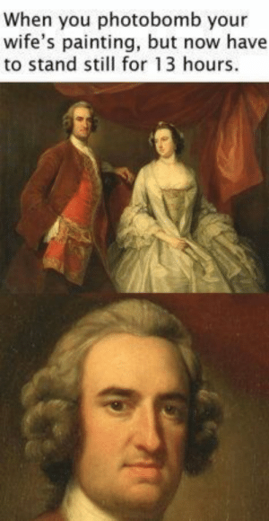 Memes, Photobomb, and Classical Art: When you photobomb your  wife's painting, but now have  to stand stil for 13 hours. Classical art memes are some of our favorite memes! #Memes #ClassicalArt #Art #Painting