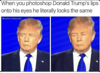 Donald Trumps: When you photoshop Donald Trump's lips  onto his eyes he literally looks the same  @sadmichaeljordan