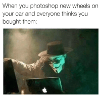 Cars, Photoshop, and Genius: When you photoshop new wheels on  your car and everyone thinks you  bought them I'm a genius! Car memes