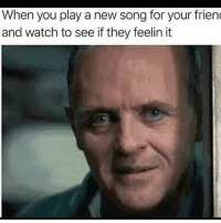 Funny, Watch, and Song: When you play a new song for your frien  and watch to see if they feelin it Plz like it 😩😂