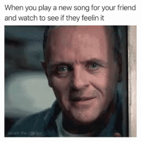 Memes, Watch, and 🤖: When you play a new song for your friend  and watch to see if they feelin it  adam.the.creator Please like it 🤗😭