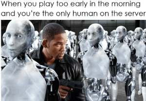 When you play against robots by redditor8874 MORE MEMES: When you play against robots by redditor8874 MORE MEMES