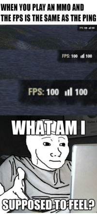 "Anaconda, Club, and Tumblr: WHEN YOU PLAY AN MMO AND  THE FPS IS THE SAME AS THE PING  FPS: 100  100  FPS: 100 11 100  FPS: 100 100  WHATAM  SUPPOSEDTOFEEL? <p><a href=""http://laughoutloud-club.tumblr.com/post/158630919029/first-world-curse"" class=""tumblr_blog"">laughoutloud-club</a>:</p>  <blockquote><p>First world curse</p></blockquote>"