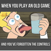 Memes, Game, and Old: WHEN YOU PLAY AN OLD GAME  GAMTM  AND YOU'VE FORGOTTEN THE CONTROLS