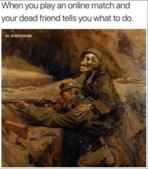 Dank, Memes, and Target: When you play an online match and  your dead friend tells you what to do.  G: OTAYVONTAE Oh man. by neverthemood MORE MEMES