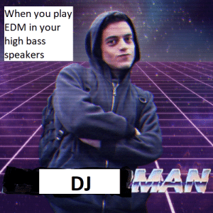 """Jokes, Edm, and Dank Memes: When you play   EDM in your  high bass  speakers  MAN  DJ Insert """"that bass drop harder than...."""" jokes"""