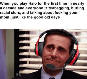 Truly a heartwarming experience via /r/memes https://ift.tt/35uRcbZ: When you play Halo for the first time in nearly  a decade and everyone is teabagging, hurling  racial slurs, and talking about fucking your  mom, just like the good old days Truly a heartwarming experience via /r/memes https://ift.tt/35uRcbZ