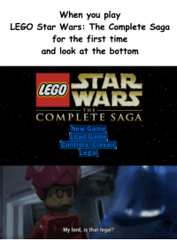 Lego Star Wars The Complete Saga: When you play  LEGO Star Wars: The Complete Saga  for the first time  and look at the bottom  4E60 STAR  WARS  TM  THE  COMPLETE SAGA  New Game  Load Game  Controls: Classic,  Legal  My lord, is that legal?