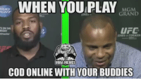 Lol, Meme, and Memes: WHEN YOU PLAY  MGM  BUD  GRAND  IS ON SAM  UFC  IONES CORMIER  MMA MEMES  COD ONLINE WITH YOUR BUDDIES Free for all. lol  Admin - Nate