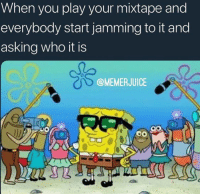 Mixtape, Irl, and Absolutely Not Me_irl: When you play your mixtape and  everybody start jamming to it and  asking who it is  @MEMERJUICE