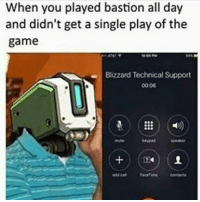 When you played bastion all day  and didn't get a single play of the  game  Blizzard Technical Support  0006 True tho 😂😄😂 - - 😄Follow 👉@Vaiazys👈 for more content😄 ❤Double-tap & tag a friend❤ - - GTA GTA5 MLG codmeme InfiniteWarfare MWR GamingMemes YouTube Relatable Like4Like Like4Follow Minecraft Rainbowsix GamingPosts CallOfDuty BlackOps3 Cod Bo3 Gaming PC Xbox Xbox360 Playstation Ps4 XboxOne CSGO Gamer Battlefield1 xb1