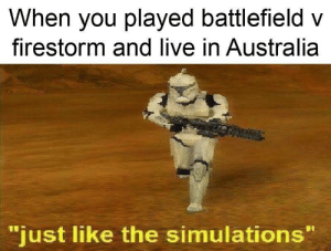 "Battle Royale in Australia: When you played battlefield v  firestorm and live in Australia  ""just like the simulations"" Battle Royale in Australia"