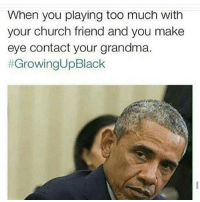Blackpeopletwitter, Church, and Grandma: When you playing too much with  your church friend and you make  eye contact your grandma.  <p>Look of Dismay (via /r/BlackPeopleTwitter)</p>