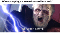 unlimited power: When you plug an extension cord into itself  UNLIMITED POWER!