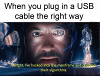 mainframe: When you plug in a USB  cable the right way  Aright l've hacked into the mainframe and disabled  their algorithms.