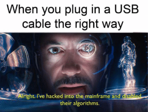 Memes, Usb, and Net: When you plug in a USB  cable the right way  Airight. I've hacked into the mainframe and disabled  their algorithms. Top 40 Random Memes That Are Way Funnier Than You Can Imagine - JustViral.Net