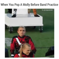 Dank, Molly, and Pop: When You Pop A Molly Before Band Practice  IG: @fvckyoumeme