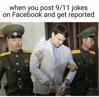 This one goes out to my boy Kim Jong Un.: when you post 9/11 jokes  on Facebook and get reported This one goes out to my boy Kim Jong Un.