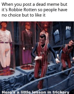 Pulled a sneaky on ya by opinion_overflow MORE MEMES: When you post a dead meme but  it's Robbie Rotten so people have  no choice but to like it  Here's a little lesson in trickery Pulled a sneaky on ya by opinion_overflow MORE MEMES