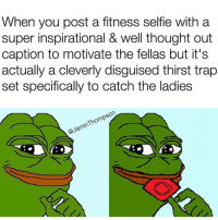 Super, Set, and Thirst: When you post a fitness selfie with a  super inspirational & well thought out  caption to motivate the fellas but it's  actually a cleverly disguised thirst trap  set specifically to catch the ladies  Thompson  @Jamin Cheeky bugger.