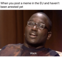 Jail, Meme, and Memes: When you post a meme in the EU and haven't  been arrested yet  Wack Yeet me to jail via /r/memes https://ift.tt/2CTfhiS