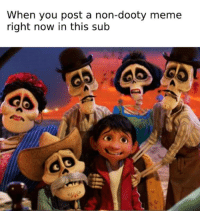 Meme, Dank Memes, and You: When you post a non-dooty meme  right now in this sub