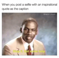 Snapchat: DankMemesGang 👻👻: When you post a selfie with an inspirational  quote as the caption  @baptain brunch  Stop it. Getisome help Snapchat: DankMemesGang 👻👻