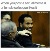 When you post a sexual meme &  ur female colleague likes it  @wot u sayin tho I see you 😂😂😂😂(@wot_u_sayin_bro)