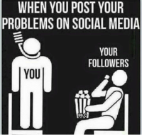 Social Media Meme: WHEN YOU POST YOUR  PROBLEMS ON SOCIAL MEDIA  YOUR  FOLLOWERS  YOU  Mr.C